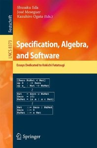 Specification, Algebra, and Software: Essays Dedicated to Kokichi Futatsugi (Lecture Notes in Computer Science)-cover