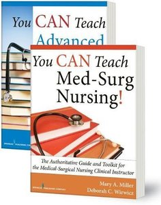 You CAN Teach Med-Surg Nursing! (Basic and Advanced SET): The Authoritative Guides and Toolkits for the Medical-Surgical Nursing Clinical Instructor-cover