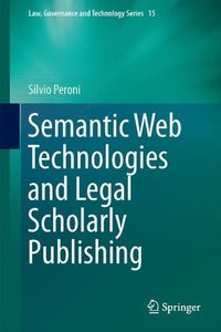 Semantic Web Technologies and Legal Scholarly Publishing (Law, Governance and Technology Series)-cover