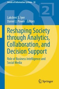 Reshaping Society through Analytics, Collaboration, and Decision Support: Role of Business Intelligence and Social Media (Annals of Information Systems)-cover