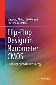 Flip-Flop Design in Nanometer CMOS: From High Speed to Low Energy-cover