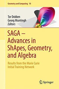 SAGA - Advances in ShApes, Geometry, and Algebra: Results from the Marie Curie Initial Training Network (Geometry and Computing)