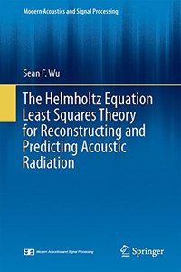 The Helmholtz Equation Least Squares Method: For Reconstructing and Predicting Acoustic Radiation (Modern Acoustics and Signal Processing)-cover