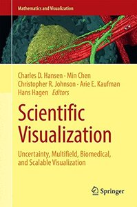 Scientific Visualization: Uncertainty, Multifield, Biomedical, and Scalable Visualization (Mathematics and Visualization)-cover
