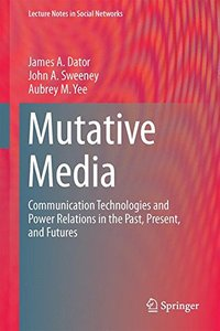 Mutative Media: Communication Technologies and Power Relations in the Past, Present, and Futures (Lecture Notes in Social Networks)-cover