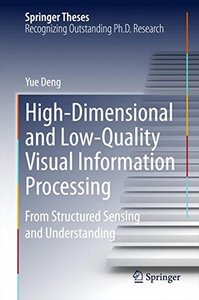High-Dimensional and Low-Quality Visual Information Processing: From Structured Sensing and Understanding (Springer Theses)-cover