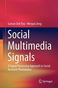 Social Multimedia Signals: A Signal Processing Approach to Social Network Phenomena