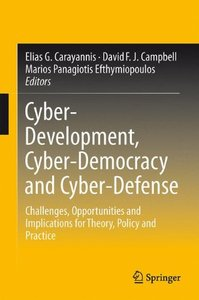 Cyber-Development, Cyber-Democracy and Cyber-Defense: Challenges, Opportunities and Implications for Theory, Policy and Practice-cover