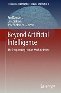 Beyond Artificial Intelligence: The Disappearing Human-Machine Divide (Topics in Intelligent Engineering and Informatics)-cover