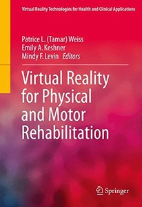 Virtual Reality for Physical and Motor Rehabilitation (Virtual Reality Technologies for Health and Clinical Applications)-cover