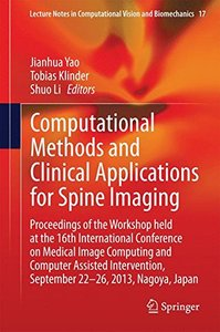 Computational Methods and Clinical Applications for Spine Imaging: Proceedings of the Workshop held at the 16th International Conference on Medical ... in Computational Vision and Biomechanics)-cover