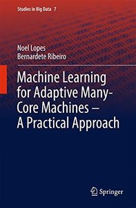 Machine Learning for Adaptive Many-Core Machines - A Practical Approach (Studies in Big Data)-cover