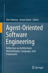 Agent-Oriented Software Engineering: Reflections on Architectures, Methodologies, Languages, and Frameworks-cover