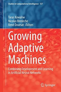 Growing Adaptive Machines: Combining Development and Learning in Artificial Neural Networks (Studies in Computational Intelligence)-cover