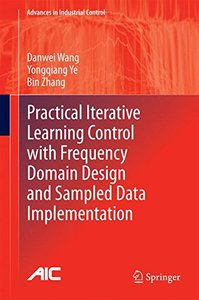 Practical Iterative Learning Control with Frequency Domain Design and Sampled Data Implementation (Advances in Industrial Control)-cover