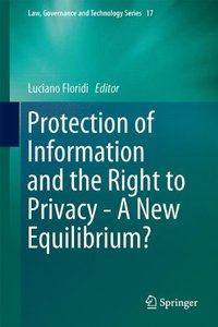 Protection of Information and the Right to Privacy - A New Equilibrium? (Law, Governance and Technology Series)-cover