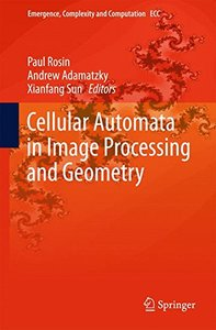 Cellular Automata in Image Processing and Geometry (Emergence, Complexity and Computation)-cover