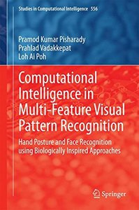 Computational Intelligence in Multi-Feature Visual Pattern Recognition: Hand Posture and Face Recognition using Biologically Inspired Approaches (Studies in Computational Intelligence)-cover