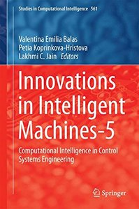 Innovations in Intelligent Machines-5: Computational Intelligence in Control Systems Engineering (Studies in Computational Intelligence)