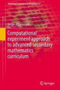 Computational Experiment Approach to Advanced Secondary Mathematics Curriculum (Mathematics Education in the Digital Era)-cover