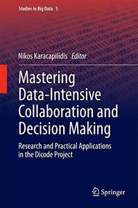 Mastering Data-Intensive Collaboration and Decision Making: Research and practical applications in the Dicode project (Studies in Big Data)-cover