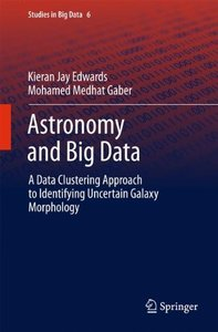 Astronomy and Big Data: A Data Clustering Approach to Identifying Uncertain Galaxy Morphology (Studies in Big Data)-cover