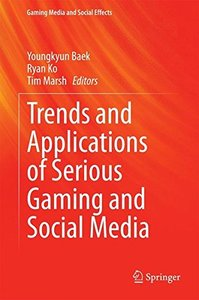 Trends and Applications of Serious Gaming and Social Media (Gaming Media and Social Effects)-cover