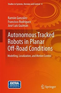 Autonomous Tracked Robots in Planar Off-Road Conditions: Modelling, Localization, and Motion Control (Studies in Systems, Decision and Control)-cover