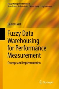 Fuzzy Data Warehousing for Performance Measurement: Concept and Implementation (Fuzzy Management Methods)-cover