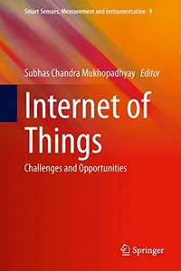 Internet of Things: Challenges and Opportunities (Smart Sensors, Measurement and Instrumentation)-cover