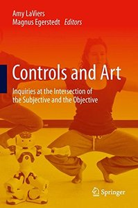 Controls and Art: Inquiries at the Intersection of the Subjective and the Objective-cover