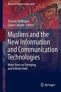 Muslims and the New Information and Communication Technologies: Notes from an Emerging and Infinite Field (Muslims in Global Societies Series)-cover