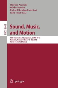 Sound, Music, and Motion: 10th International Symposium, CMMR 2013, Marseille, France, October 15-18, 2013. Revised Selected Papers (Lecture Notes in Computer Science)-cover