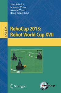RoboCup 2013: Robot World Cup XVII (Lecture Notes in Computer Science)-cover