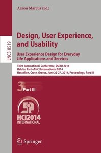 Design, User Experience, and Usability: User Experience Design for Everyday Life Applications and Services: Third International Conference, DUXU 2014, ... Part III (Lecture Notes in Computer Science)