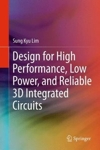 Design for High Performance, Low Power, and Reliable 3D Integrated Circuits-cover