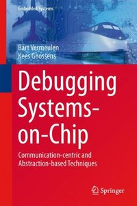 Debugging Systems-on-Chip: Communication-centric and Abstraction-based Techniques (Embedded Systems)-cover