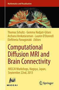 Computational Diffusion MRI and Brain Connectivity: MICCAI Workshops, Nagoya, Japan, September 22nd, 2013 (Mathematics and Visualization)-cover