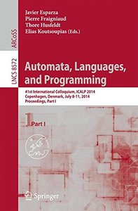 Automata, Languages, and Programming: 41st International Colloquium, ICALP 2014, Copenhagen, Denmark, July 8-11, 2014, Proceedings, Part I (Lecture Notes in Computer Science)-cover