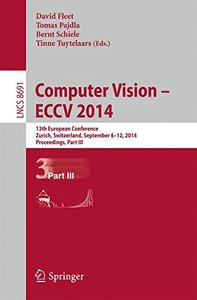 Computer Vision -- ECCV 2014: 13th European Conference, Zurich, Switzerland, September 6-12, 2014, Proceedings, Part III (Lecture Notes in Computer Science)-cover