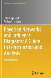Bayesian Networks and Influence Diagrams: A Guide to Construction and Analysis (Information Science and Statistics)-cover