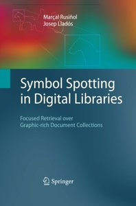 Symbol Spotting in Digital Libraries: Focused Retrieval over Graphic-rich Document Collections-cover
