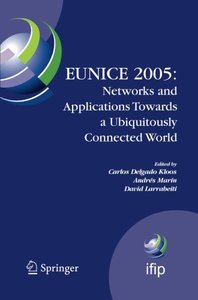EUNICE 2005: Networks and Applications Towards a Ubiquitously Connected World: IFIP International Workshop on Networked Applications, Colmenarejo, ... in Information and Communication Technology)-cover