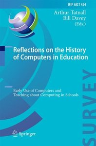 Reflections on the History of Computers in Education: Early Use of Computers and Teaching about Computing in Schools (IFIP Advances in Information and Communication Technology)-cover