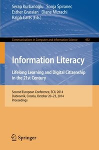 Information Literacy: Lifelong Learning and Digital Citizenship in the 21st Century: Second European Conference, ECIL 2014, Dubrovnik, Croatia, ... in Computer and Information Science)-cover