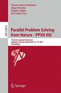Parallel Problem Solving from Nature -- PPSN XIII: 13th International Conference, Ljubljana, Slovenia, September 13-17,2014, Proceedings (Lecture Notes in Computer Science)
