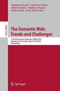 The Semantic Web: Trends and Challenges: 11th International Conference, ESWC 2014, Anissaras, Crete, Greece, May 25-29, 2014, Proceedings (Lecture Notes in Computer Science)-cover