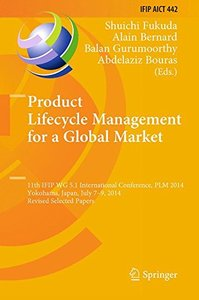 Product Lifecycle Management for a Global Market: 11th IFIP WG 5.1 International Conference, PLM 2014, Yokohama, Japan, July 7-9, 2014, Revised ... in Information and Communication Technology)-cover