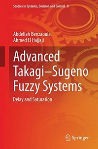 Advanced TakagiSugeno Fuzzy Systems: Delay and Saturation (Studies in Systems, Decision and Control)-cover