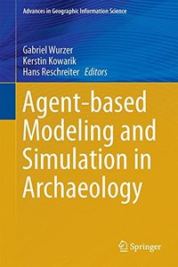 Agent-based Modeling and Simulation in Archaeology (Advances in Geographic Information Science)-cover